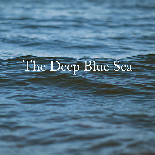 The Deep Blue Sea by Ocean Sounds Collection (1)