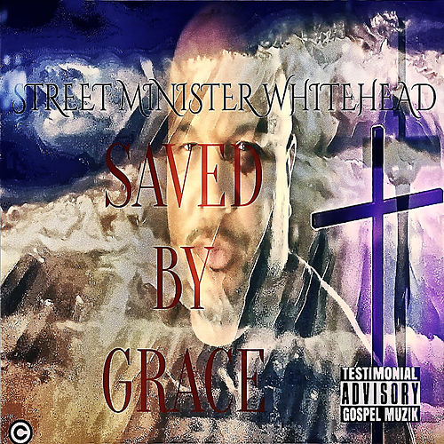 Saved by Grace de Street Minister Whitehead