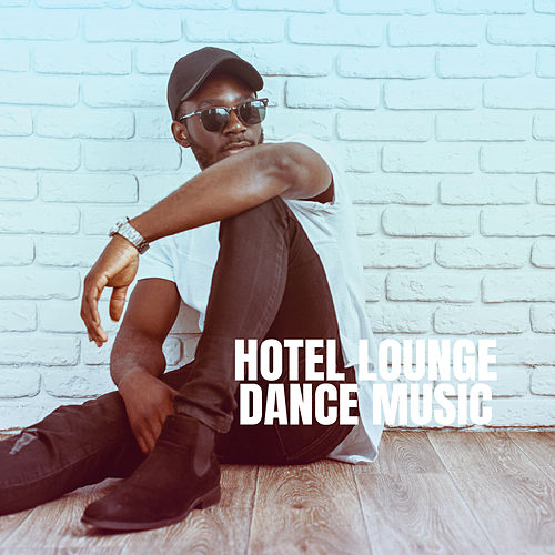 Hotel Lounge Dance Music by Lounge Cafe