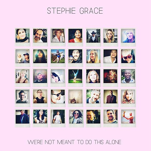 We're Not Meant to Do This Alone by Stephie Grace