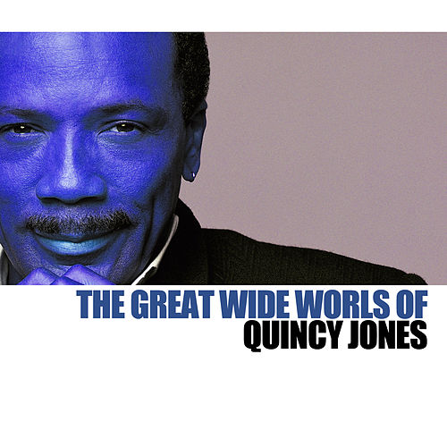 The Great Wide World Of Quincy Jones de Quincy Jones