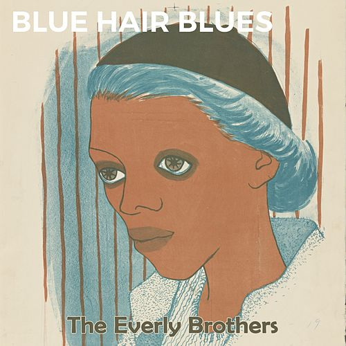 Blue Hair Blues de The Everly Brothers