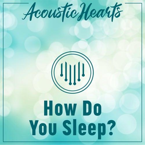 How Do You Sleep? di Acoustic Hearts