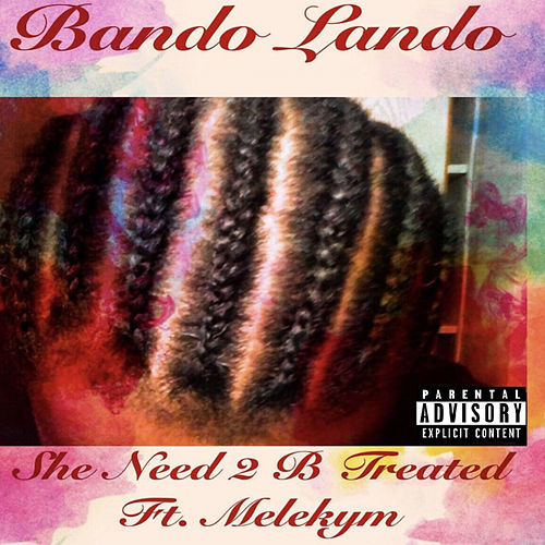 She Need 2 Be Treated von Bando Lando