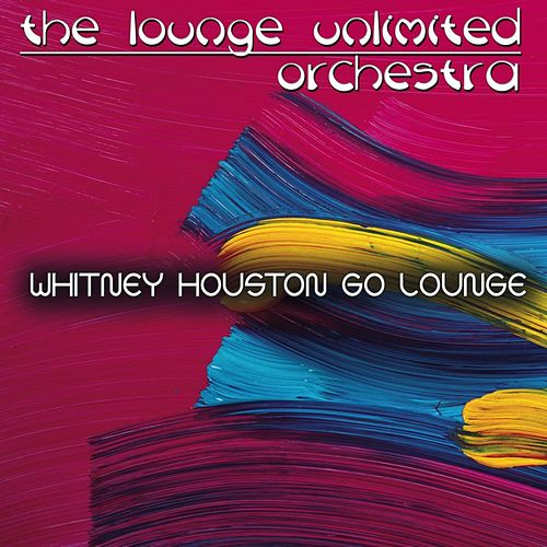 Whitney Houston Go Lounge de The Lounge Unlimited Orchestra