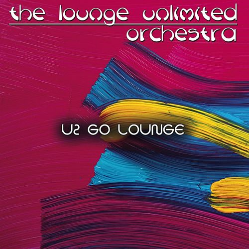 U2 Go Lounge von The Lounge Unlimited Orchestra