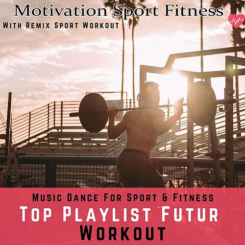 Top Playlist Futur Workout (Music Dance for Sport & Fitness) by Motivation Sport Fitness