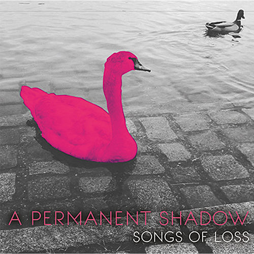 Songs of Loss by A Permanent Shadow