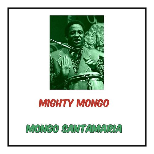 Mighty Mongo by Mongo Santamaria