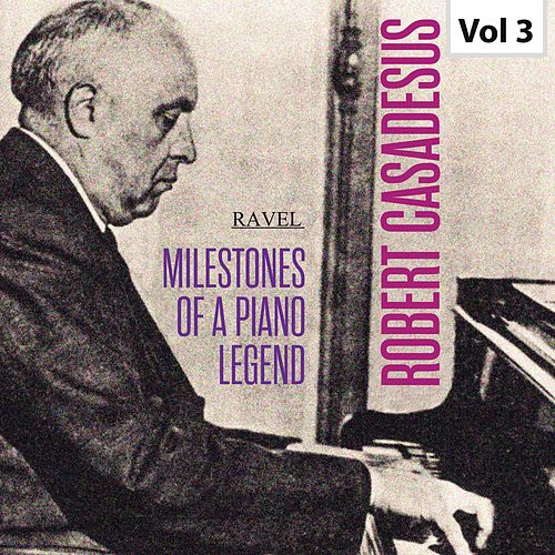 Milestones of a Piano Legend: Robert Casadesus, Vol. 3 de Robert Casadesus