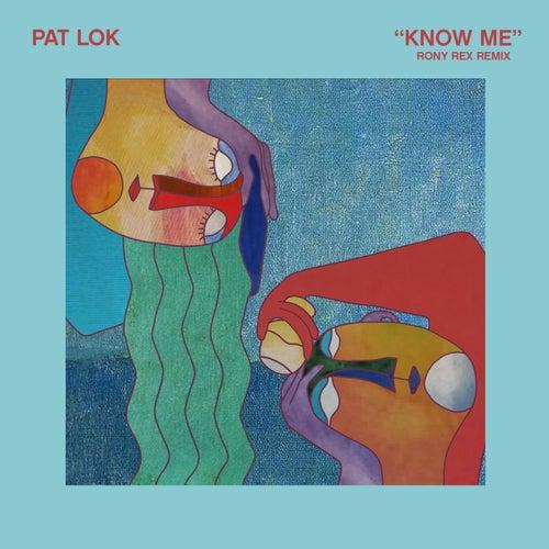 Know Me (Rony Rex Remix) de Pat Lok