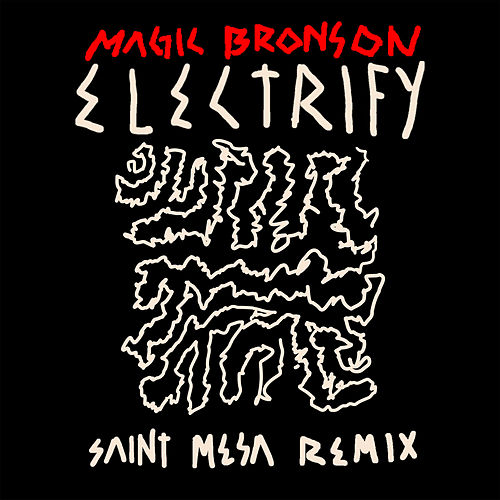 Electrify (Saint Mesa Remix) by Magic Bronson