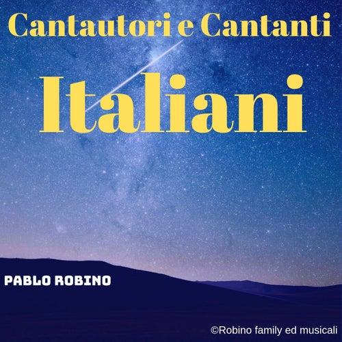 Cantautori e Cantanti Italiani di Pablo Robino