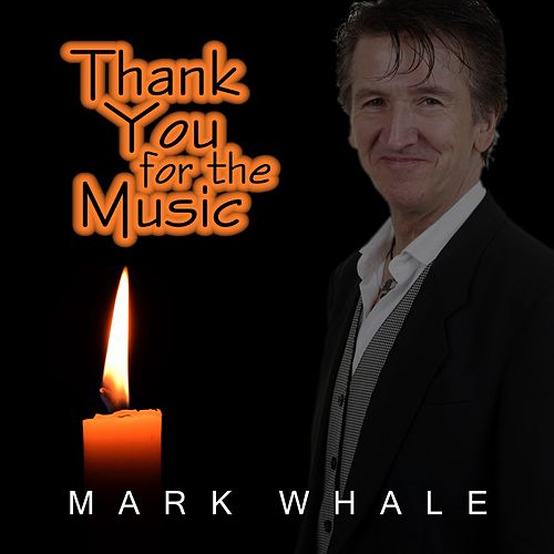 Thank You for the Music (In Memoriam) by Mark Whale