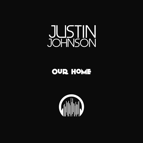 Our Home by Justin Johnson