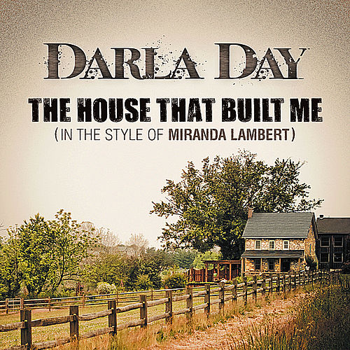 The House That Built Me (In the Style of Miranda Lambert) by Darla Day