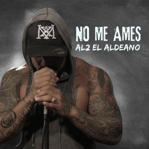 No Me Ames de Al2 El Aldeano