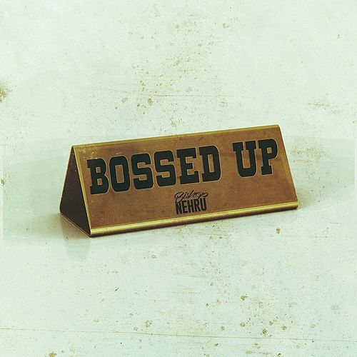 Bossed Up by Bishop Nehru