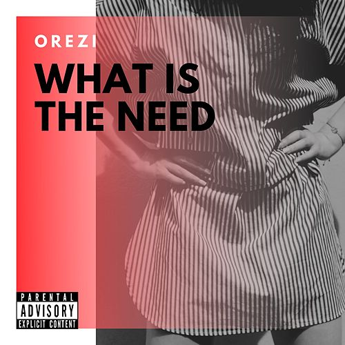 What Is The Need by Orezi