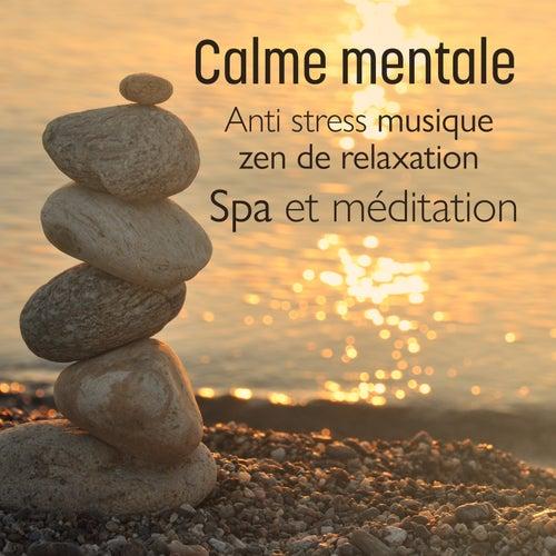 Calme mentale – Anti stress musique zen de relaxation, Spa et méditation, Détente et bien-être by Multi Interprètes