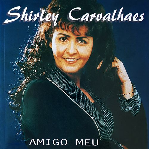 Amigo Meu by Shirley Carvalhaes