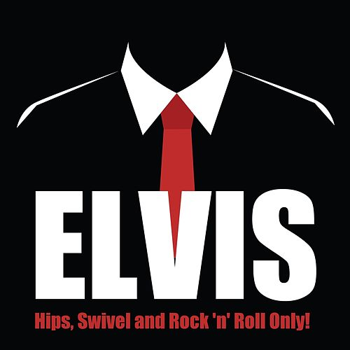 Hips, Swivel and Rock 'n' Roll Only! von Elvis Presley