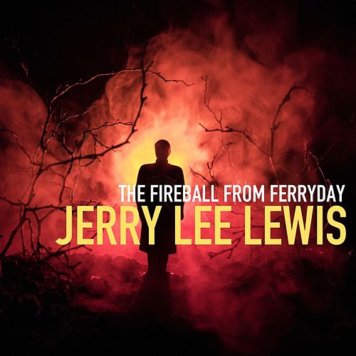 The Fireball from Ferriday by Jerry Lee Lewis