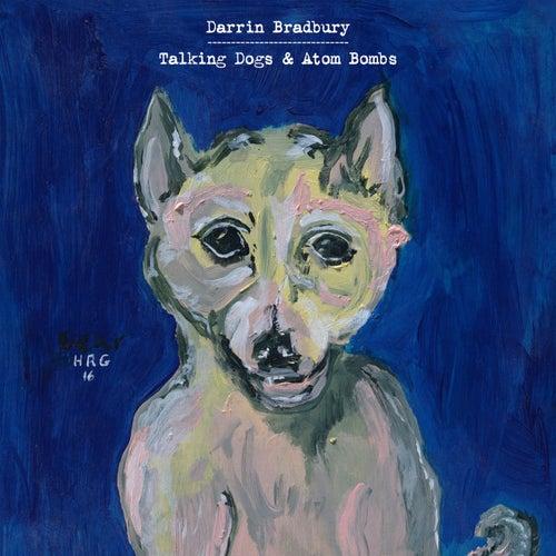 Talking Dogs & Atom Bombs de Darrin Bradbury