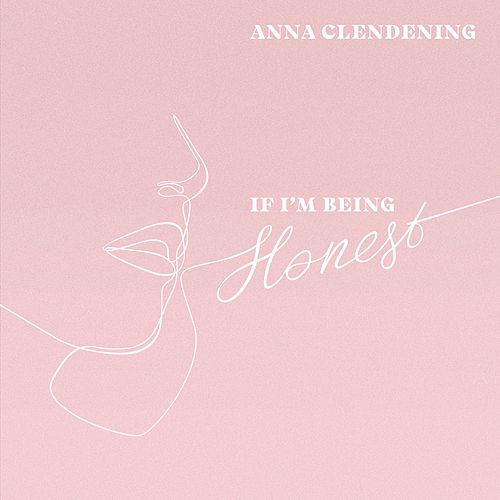 If I'm Being Honest by Anna Clendening