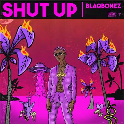 Shut Up by Blaqbonez