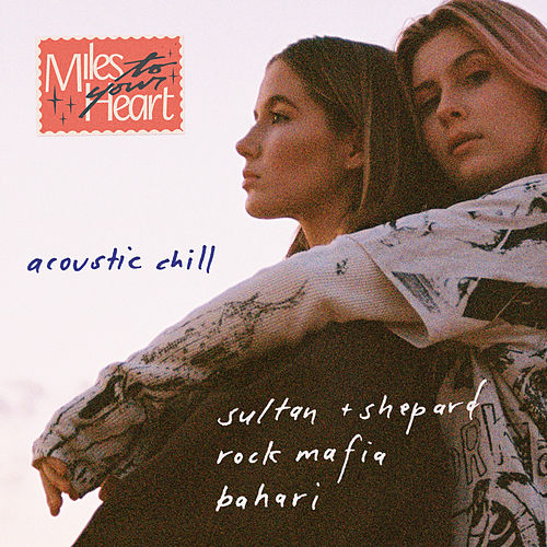 Miles to Your Heart (Acoustic Chill Mix) by Sultan + Shepard