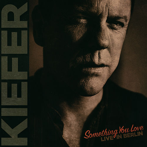 Something You Love (Live in Berlin; Single Edit) von Kiefer Sutherland