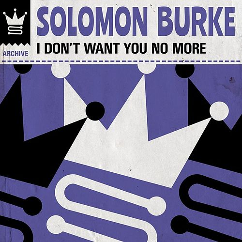 I Don't Want You No More by Solomon Burke
