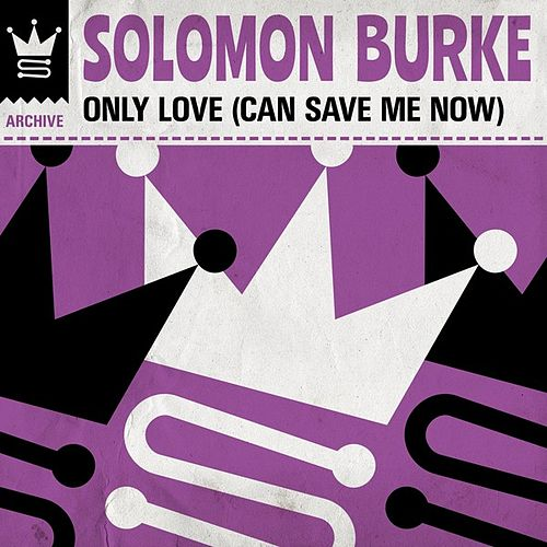 Only Love (Can Save Me Now) by Solomon Burke