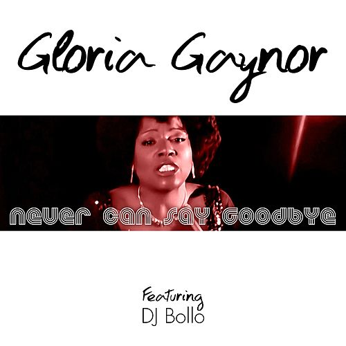 Never Can Say Goodbye by Gloria Gaynor DJ Bollo