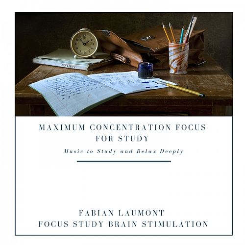 Maximum Concentration Focus for Study (Music to Study and Relax Deeply) de Fabian Laumont