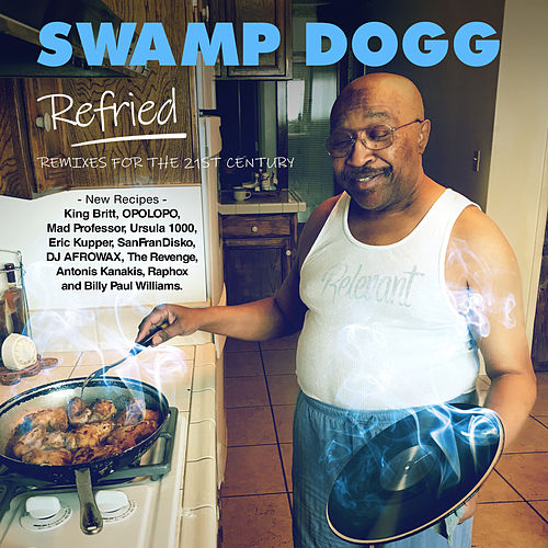 Refried - Remixes for the 21st Century de Swamp Dogg