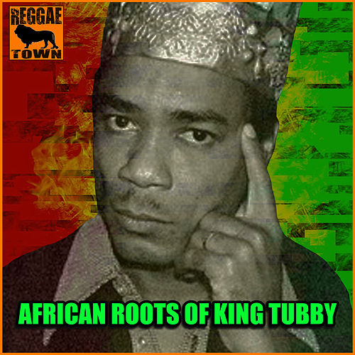 African Roots of King Tubby by King Tubby