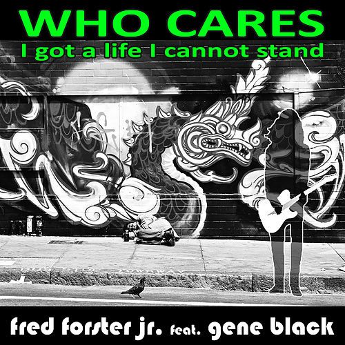 Who Cares (I Got a Life I Can Not Stand) de Fred Forster jr.