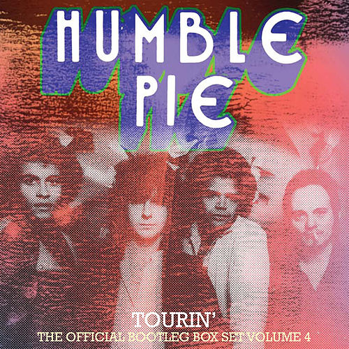 Tourin': The Official Bootleg Box Set, Vol 4 by Humble Pie