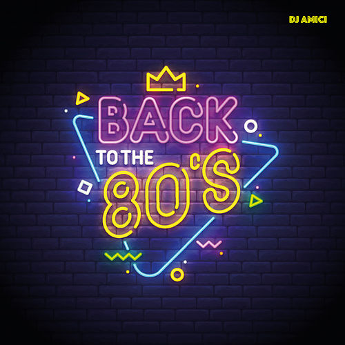 Back To The 80's de DJ Amici