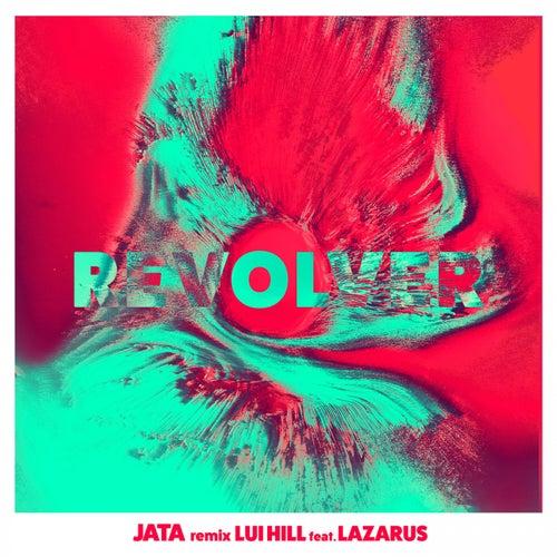 Revolver (Jata Remix) by Lui Hill