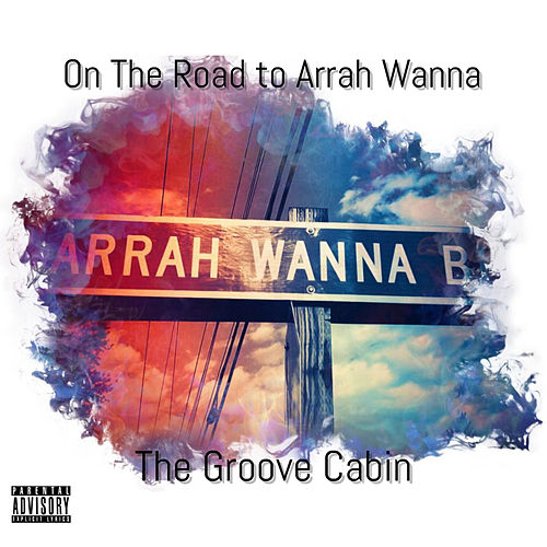 On The Road to Arrah Wanna de The Groove Cabin