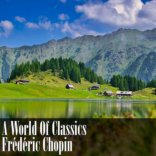 A World Of Classics: Frédéric Chopin by Frédéric Chopin