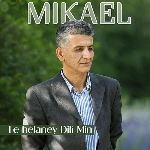 Le Hêlaney Dilî Min by Mikael