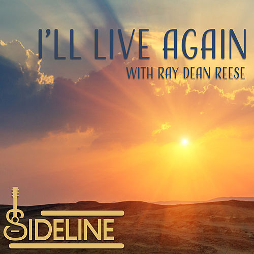 I'll Live Again (with Ray Dean Reese) by Sideline