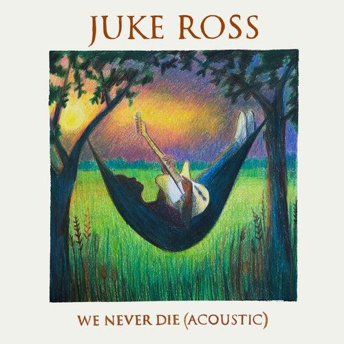 We Never Die (Acoustic) von Juke Ross