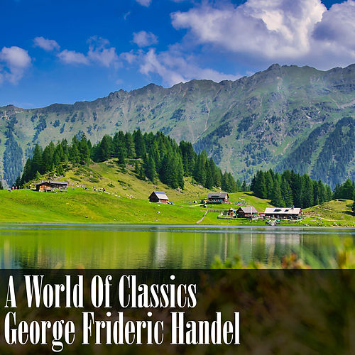 A World Of Classics: George Frideric Handel de George Frideric Handel