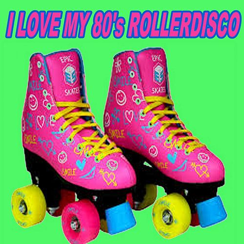 I Love My 80's Rollerdisco (The Greatest Disco Anthems) de Various Artists