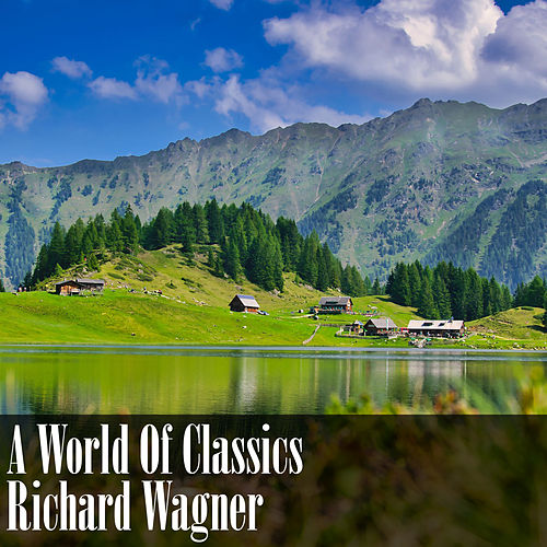 A World Of Classics: Richard Wagner by Richard Wagner